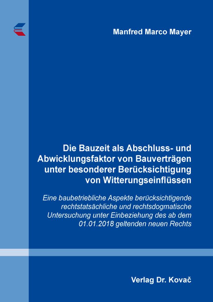 Cover: Die Bauzeit als Abschluss- und Abwicklungsfaktor von Bauverträgen unter besonderer Berücksichtigung von Witterungseinflüssen