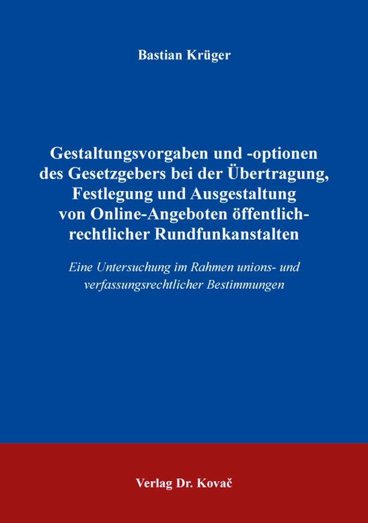 Cover: Gestaltungsvorgaben und -optionen des Gesetzgebers bei der Übertragung, Festlegung und Ausgestaltung von Online-Angeboten öffentlich-rechtlicher Rundfunkanstalten
