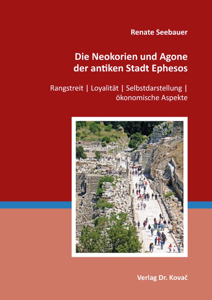 Cover: Die Neokorien und Agone der antiken Stadt Ephesos