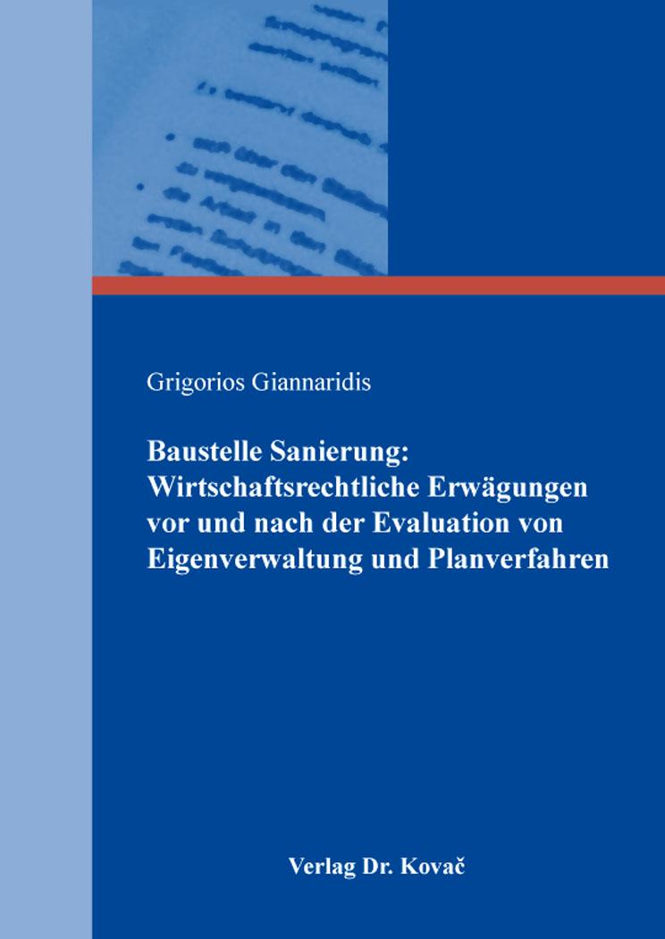 Cover: Baustelle Sanierung: Wirtschaftsrechtliche Erwägungen vor und nach der Evaluation von Eigenverwaltung und Planverfahren