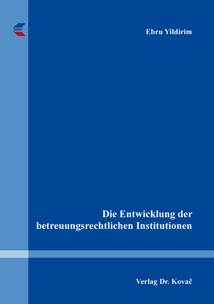 Cover: Die Entwicklung der betreuungsrechtlichen Institutionen
