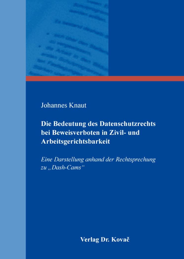 Cover: Die Bedeutung des Datenschutzrechts bei Beweisverboten in Zivil- und Arbeitsgerichtsbarkeit