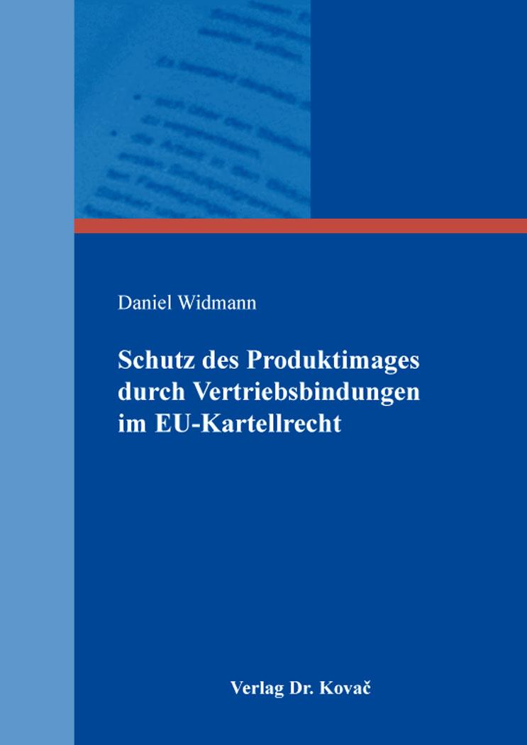 Cover: Schutz des Produktimages durch Vertriebsbindungen im EU-Kartellrecht