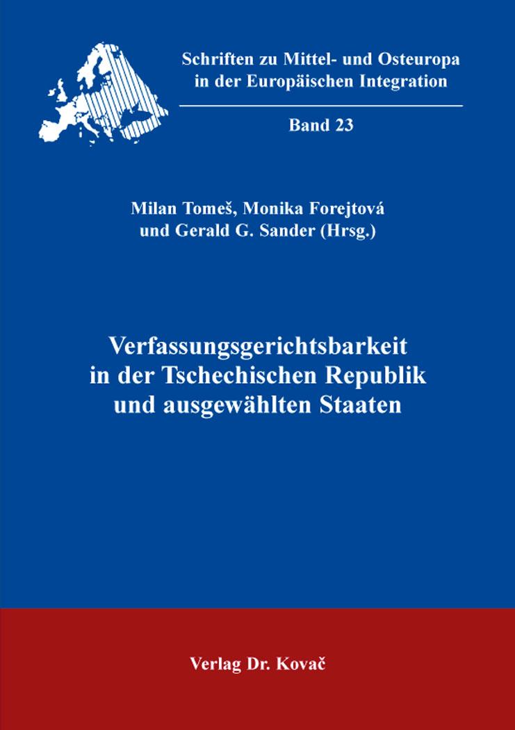 Cover: Verfassungsgerichtsbarkeit in der Tschechischen Republik und ausgewählten Staaten