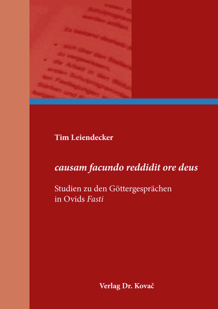 Cover: causam facundo reddidit ore deus – Studien zu den Göttergesprächen inOvidsFasti
