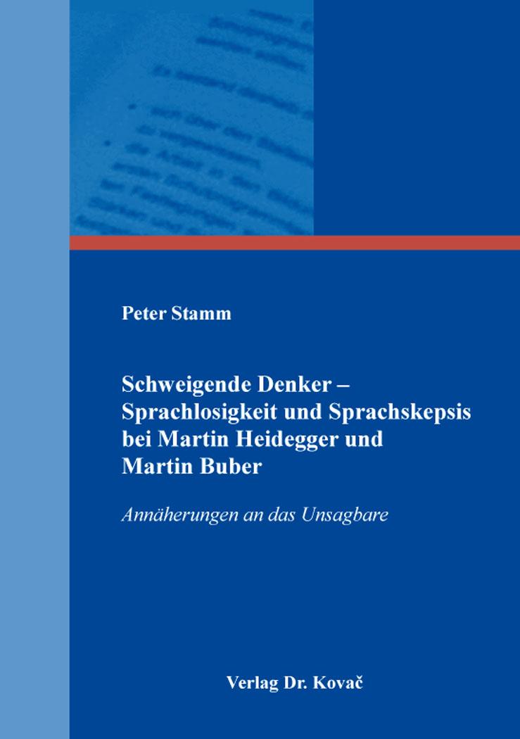 Cover: Schweigende Denker – Sprachlosigkeit und Sprachskepsis bei MartinHeidegger und MartinBuber