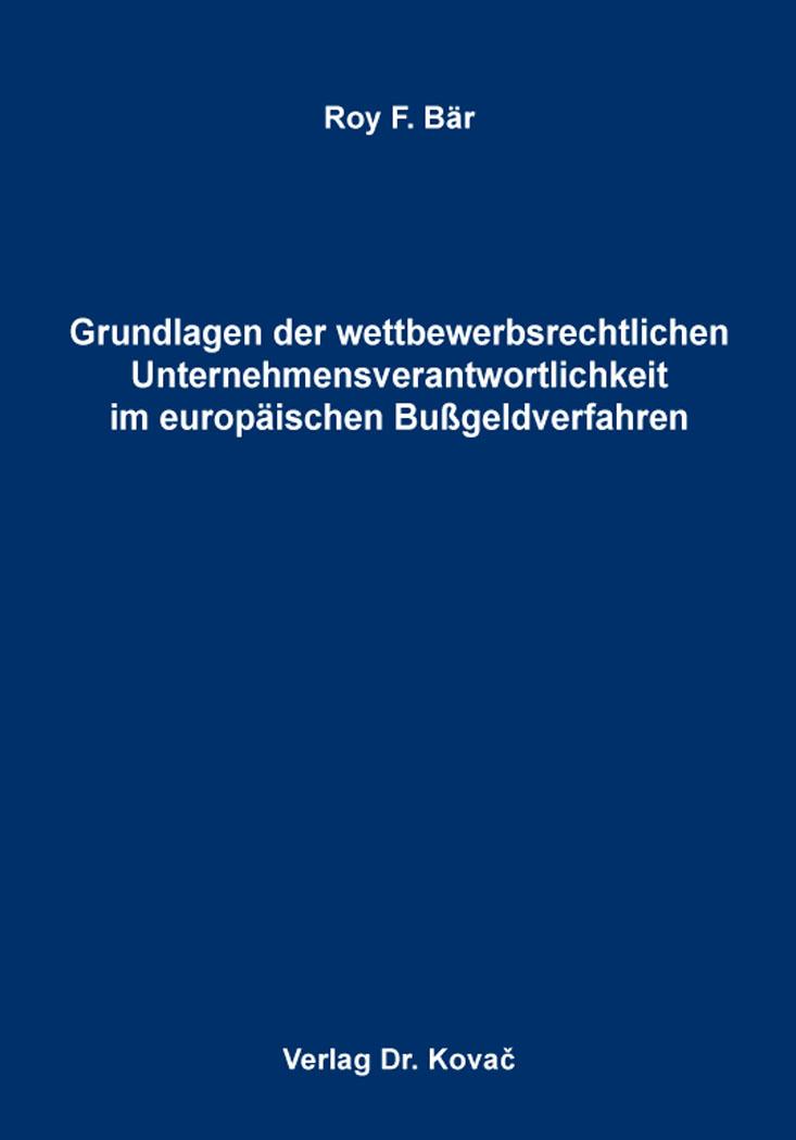 Cover: Grundlagen der wettbewerbsrechtlichen Unternehmensverantwortlichkeit im europäischen Bußgeldverfahren