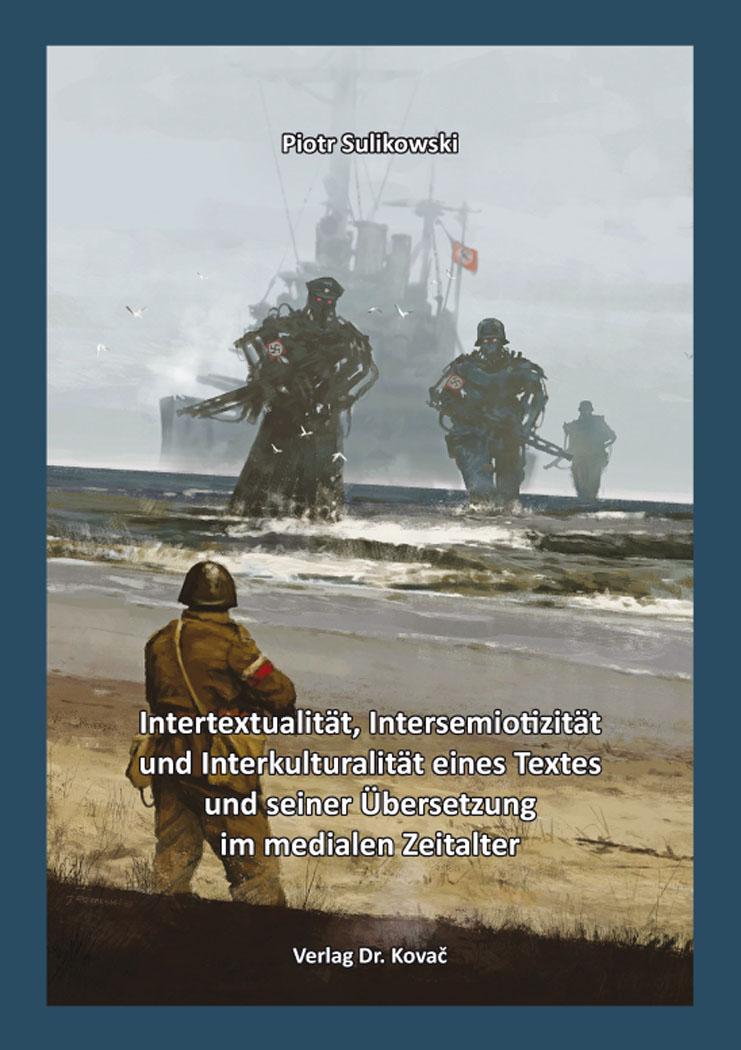 Cover: Intertextualität, Intersemiotizität und Interkulturalität eines Textes und seiner Übersetzung im medialen Zeitalter