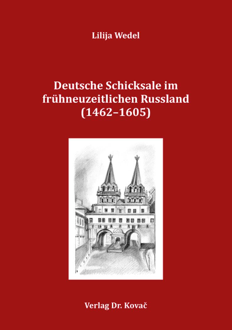 Cover: Deutsche Schicksale im frühneuzeitlichen Russland (1462–1605)