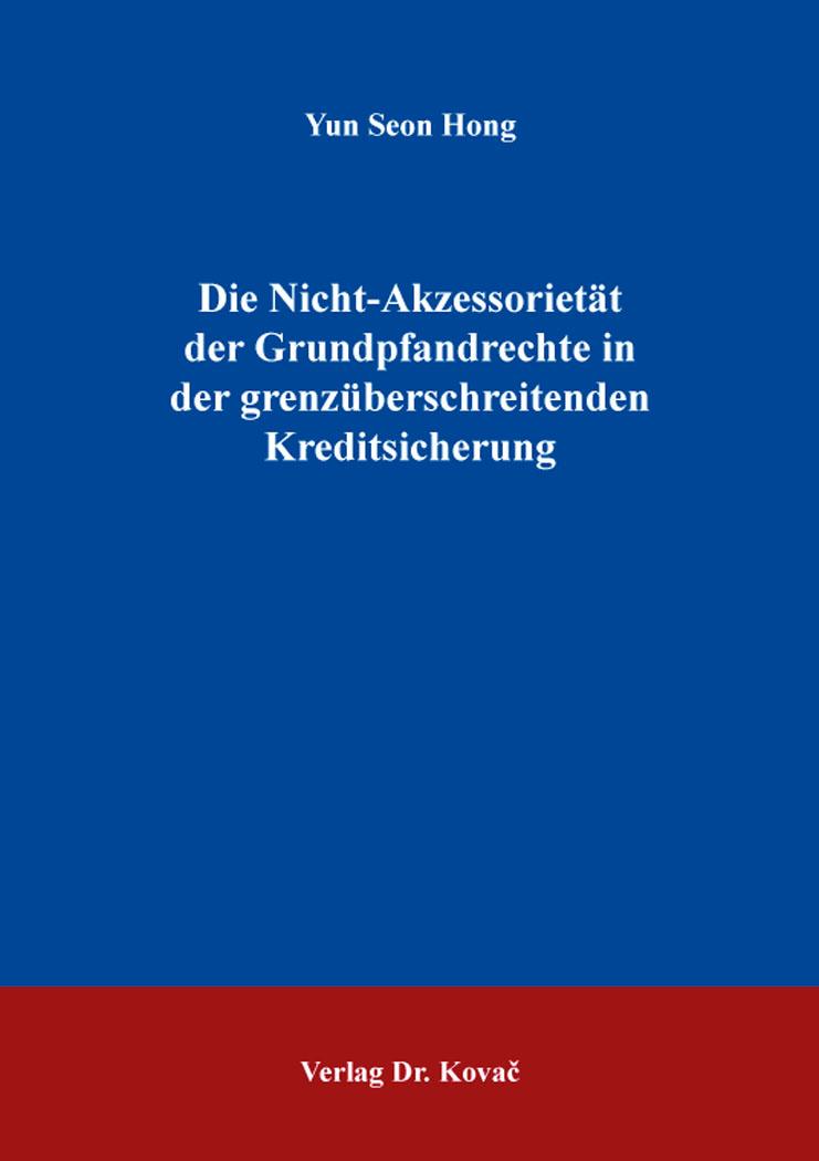 Cover: Die Nicht-Akzessorietät der Grundpfandrechte in der grenzüberschreitenden Kreditsicherung