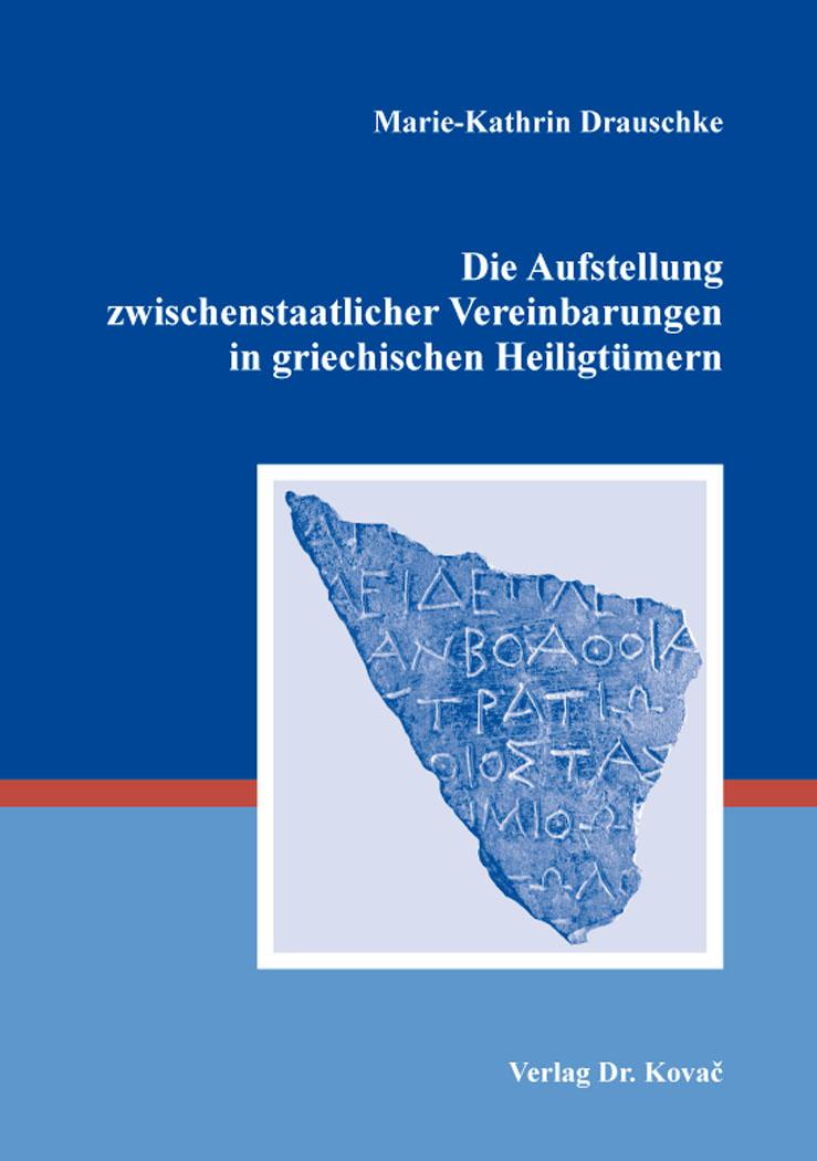 Cover: Die Aufstellung zwischenstaatlicher Vereinbarungen in griechischen Heiligtümern