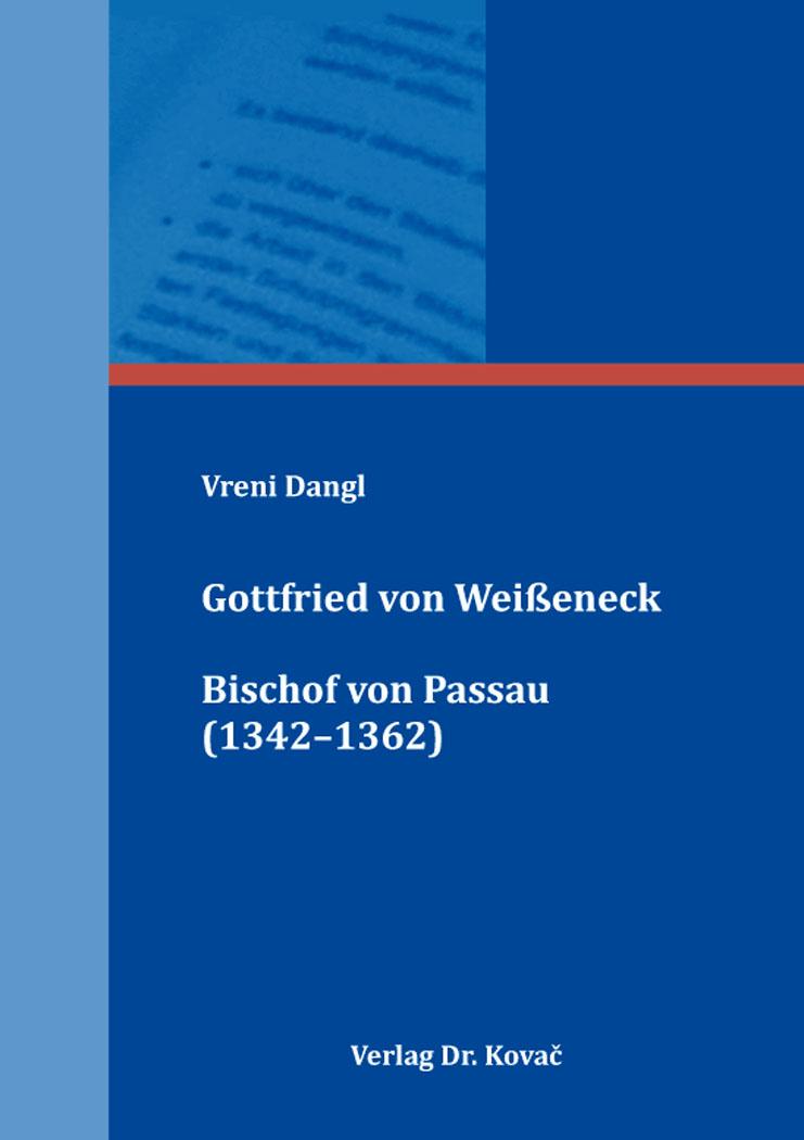 Cover: Gottfried von Weißeneck, Bischof von Passau (1342–1362)