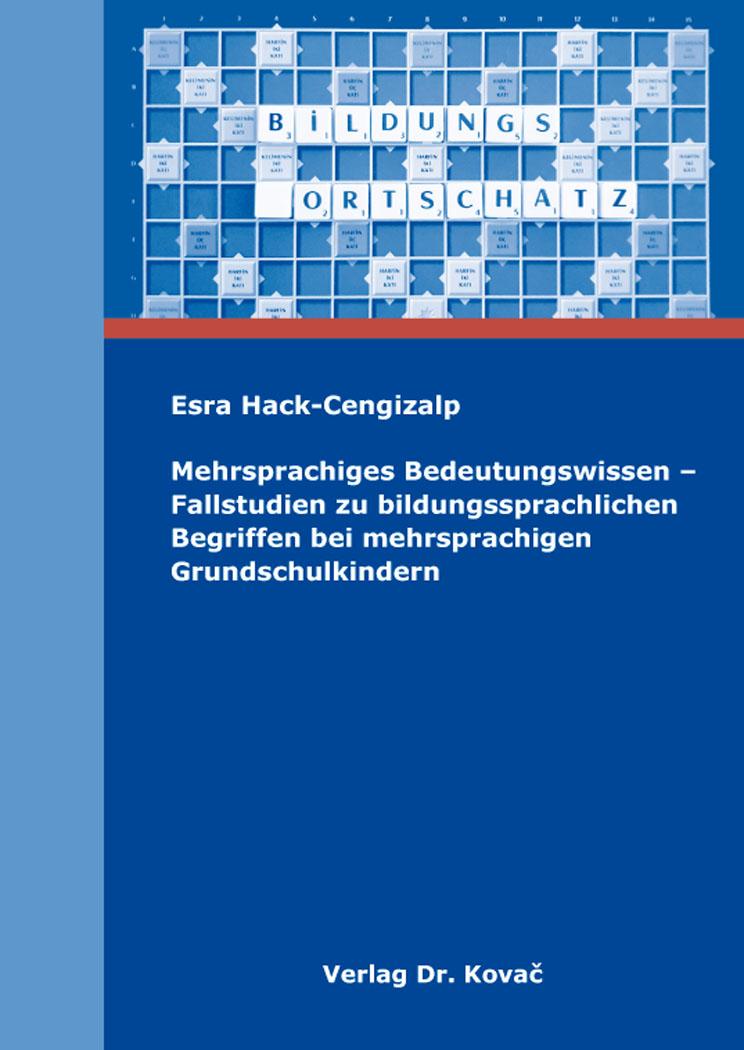 Cover: Mehrsprachiges Bedeutungswissen – Fallstudien zu bildungssprachlichen Begriffen bei mehrsprachigen Grundschulkindern