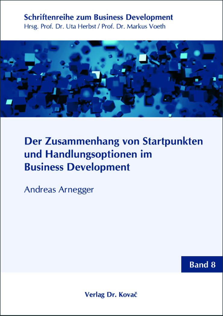 Cover: Der Zusammenhang von Startpunkten und Handlungsoptionen im Business Development