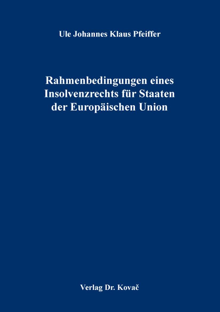 Cover: Rahmenbedingungen eines Insolvenzrechts für Staaten der Europäischen Union