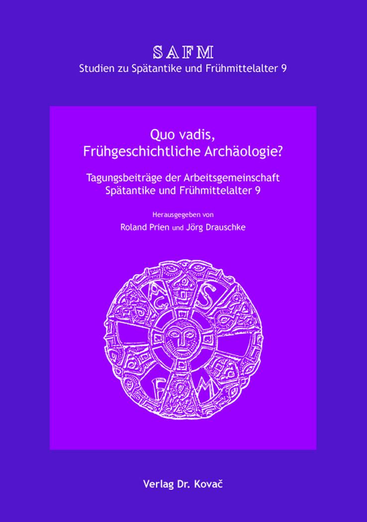 Cover: Quo vadis, Frühgeschichtliche Archäologie?