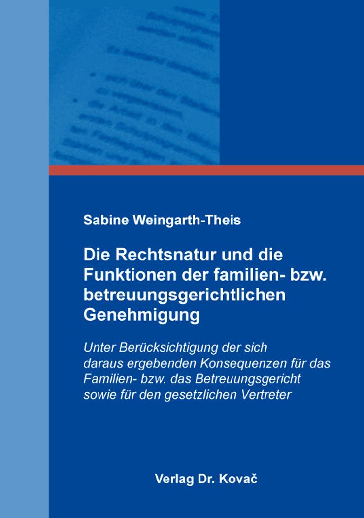 Cover: Die Rechtsnatur und die Funktionen der familien- bzw. betreuungsgerichtlichen Genehmigung