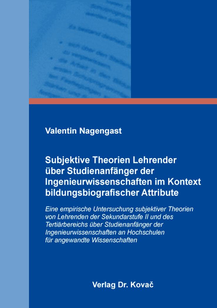 Cover: Subjektive Theorien Lehrender über Studienanfänger der Ingenieurwissenschaften im Kontext bildungsbiografischer Attribute