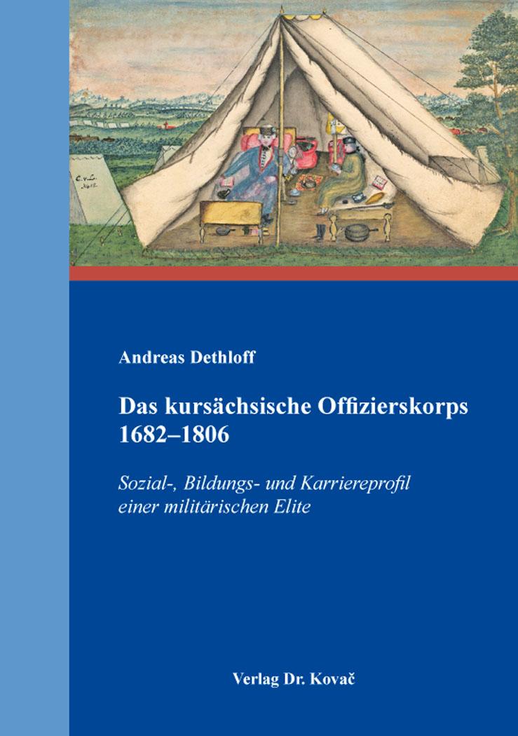 Cover: Das kursächsische Offizierskorps 1682–1806