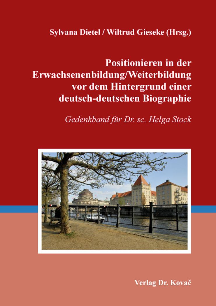 Cover: Positionieren in der Erwachsenenbildung/Weiterbildung vor dem Hintergrund einer deutsch-deutschen Biographie