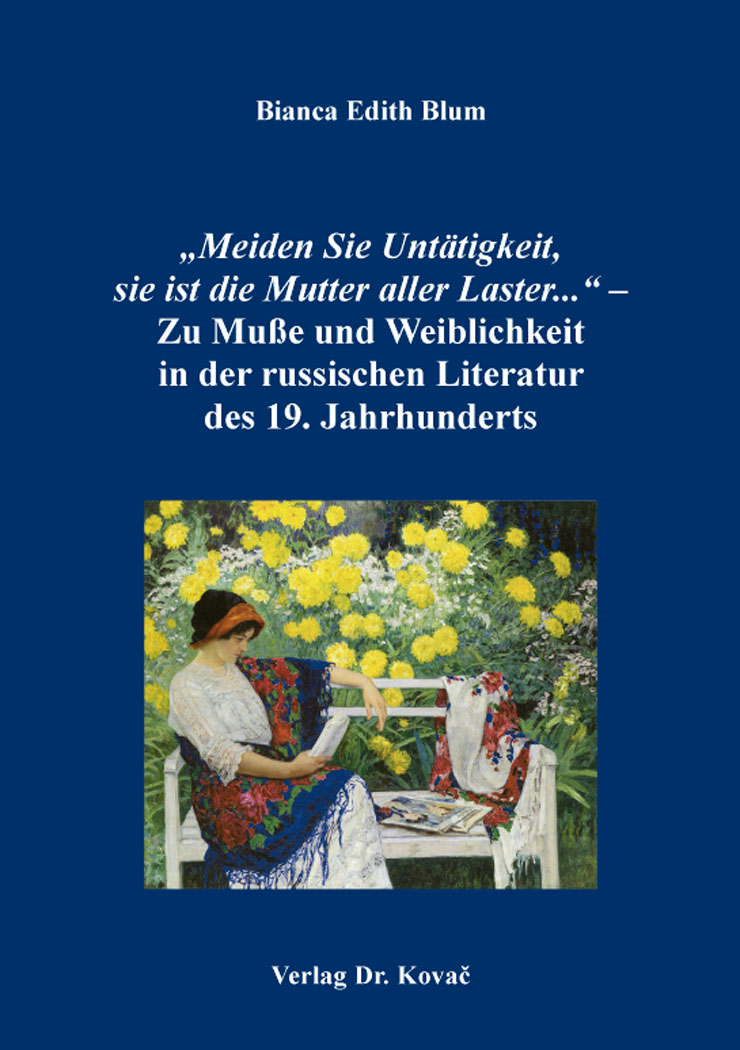 """Cover: """"Meiden Sie Untätigkeit, sie ist die MutterallerLaster..."""" – Zu Muße und Weiblichkeit in der russischen Literatur des 19.Jahrhunderts"""