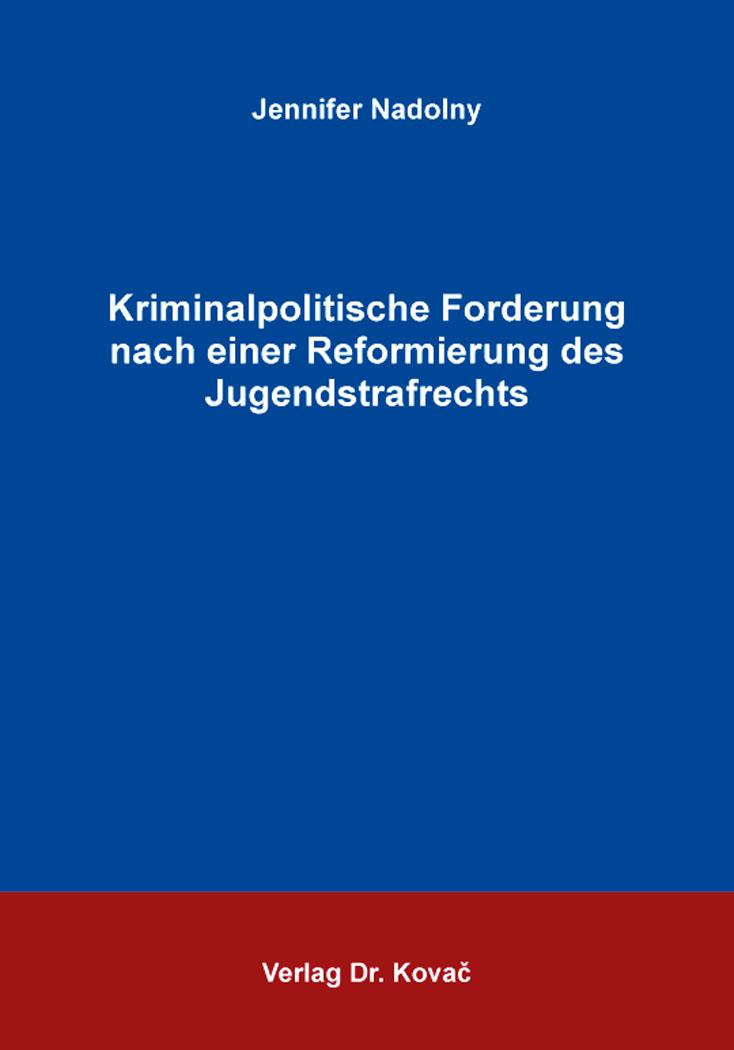 Cover: Kriminalpolitische Forderung nach einer Reformierung des Jugendstrafrechts
