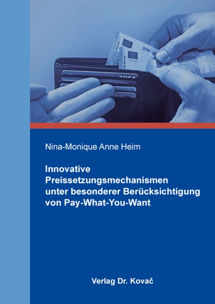Cover: Innovative Preissetzungsmechanismen unter besonderer Berücksichtigung von Pay-What-You-Want