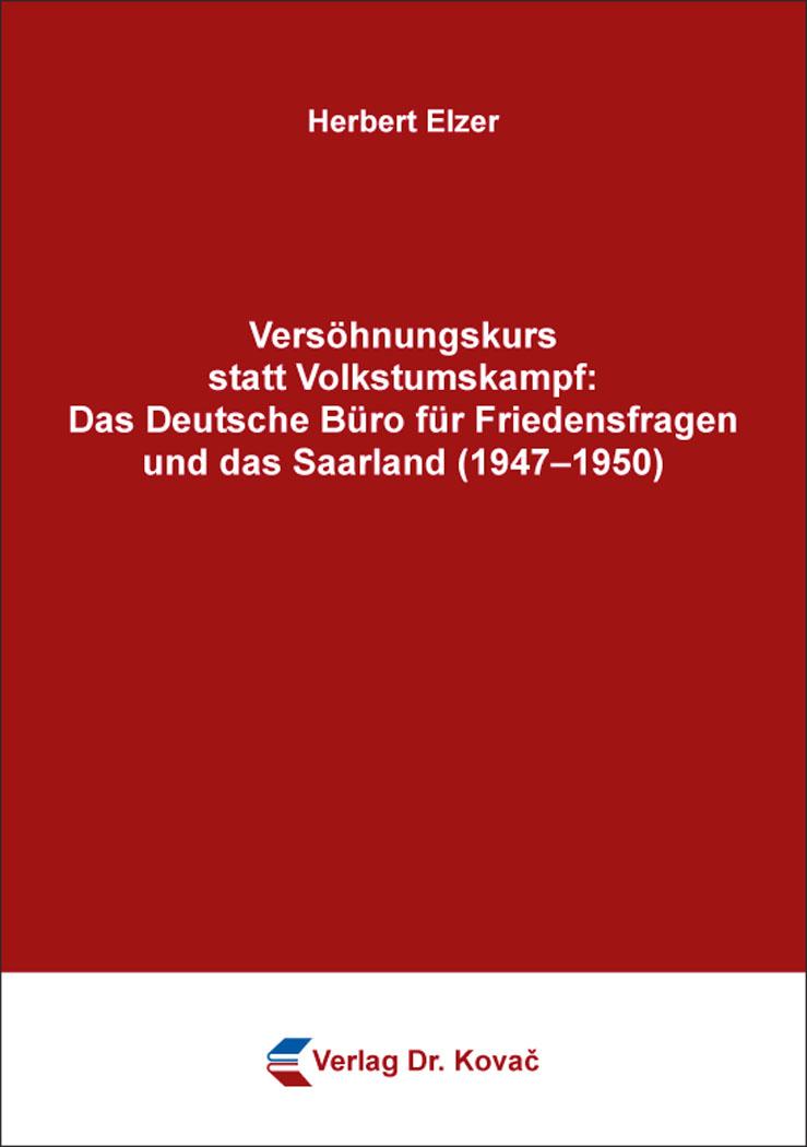 Cover: Versöhnungskurs statt Volkstumskampf: Das Deutsche Büro für Friedensfragen und das Saarland (1947–1950)