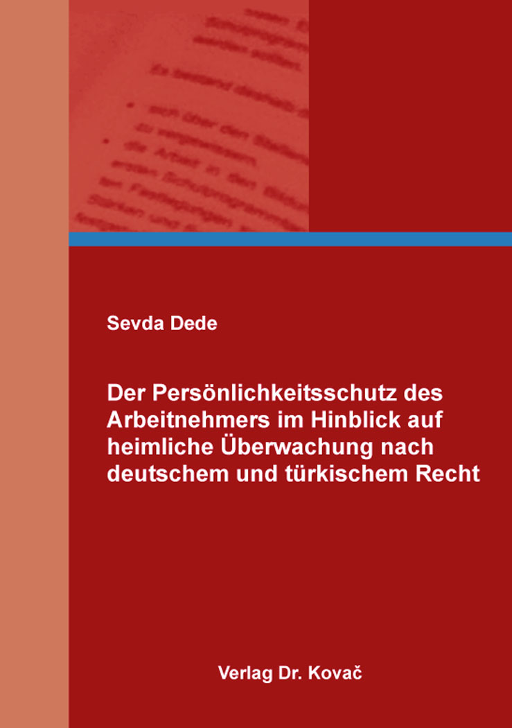 Cover: Der Persönlichkeitsschutz des Arbeitnehmers im Hinblick auf heimliche Überwachung nach deutschem und türkischem Recht