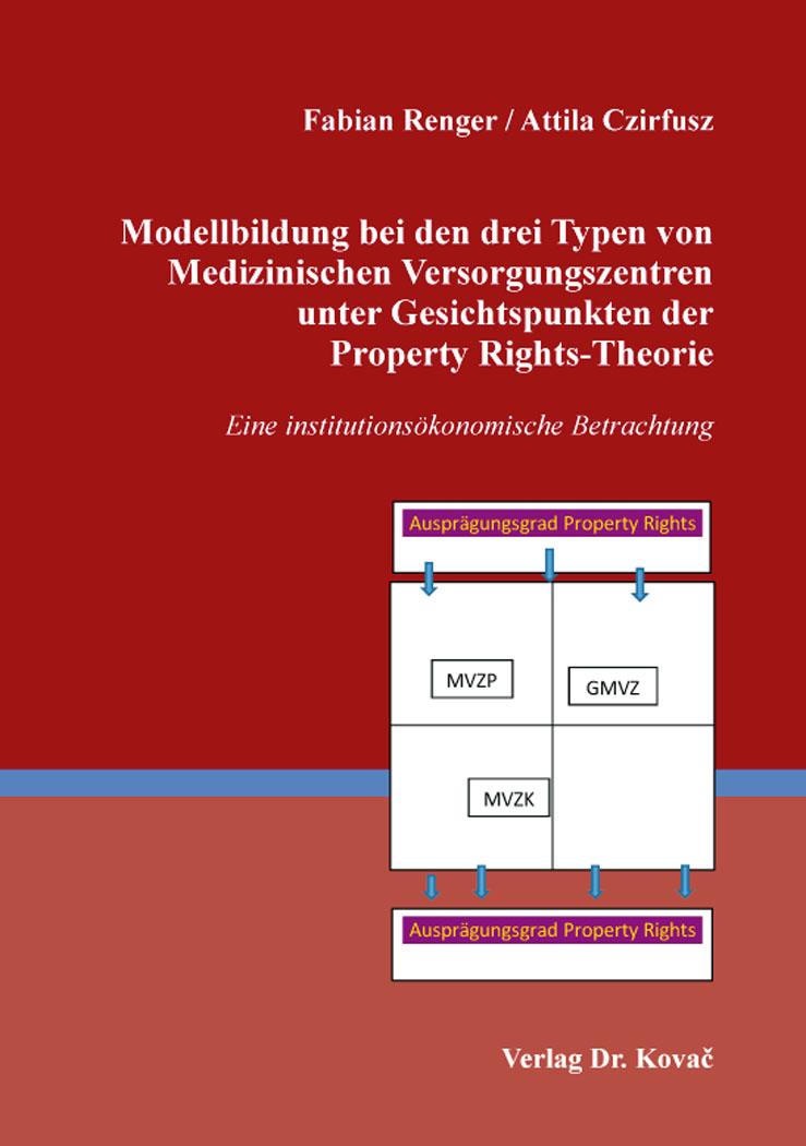Cover: Modellbildung bei den drei Typen von Medizinischen Versorgungszentren unter Gesichtspunkten der Property Rights-Theorie