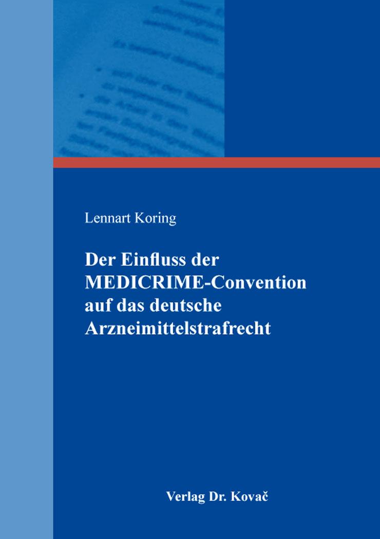 Cover: Der Einfluss der MEDICRIME-Convention auf das deutsche Arzneimittelstrafrecht