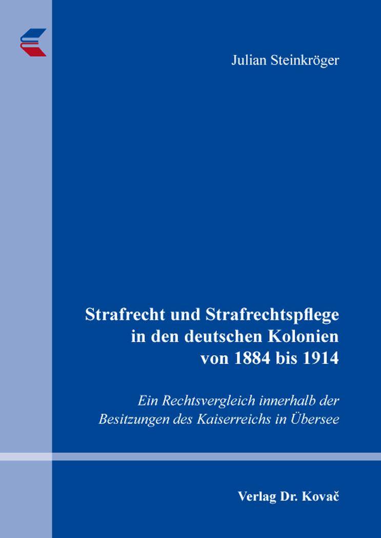 Cover: Strafrecht und Strafrechtspflege in den deutschen Kolonien von 1884 bis 1914
