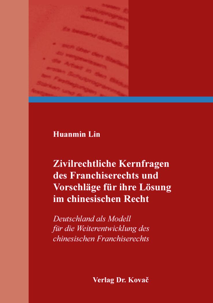 Cover: Zivilrechtliche Kernfragen des Franchiserechts und Vorschläge für ihre Lösung im chinesischen Recht