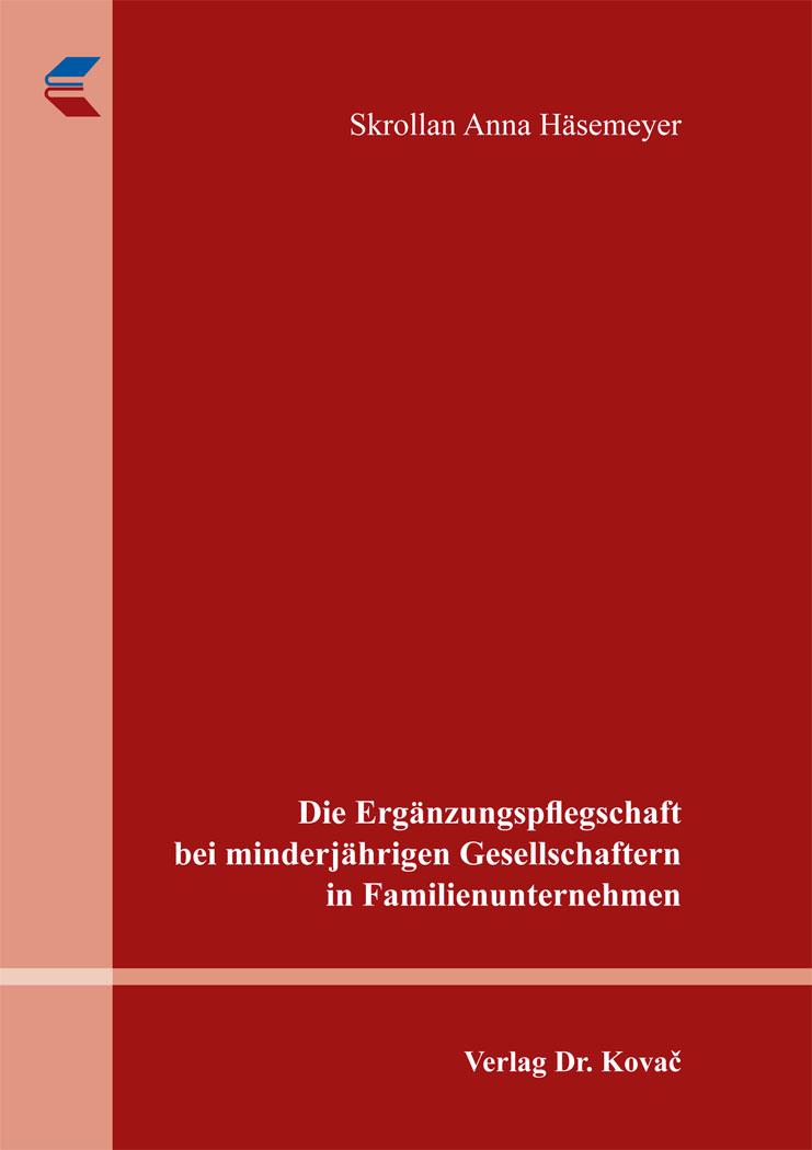 Cover: Die Ergänzungspflegschaft bei minderjährigen Gesellschaftern in Familienunternehmen