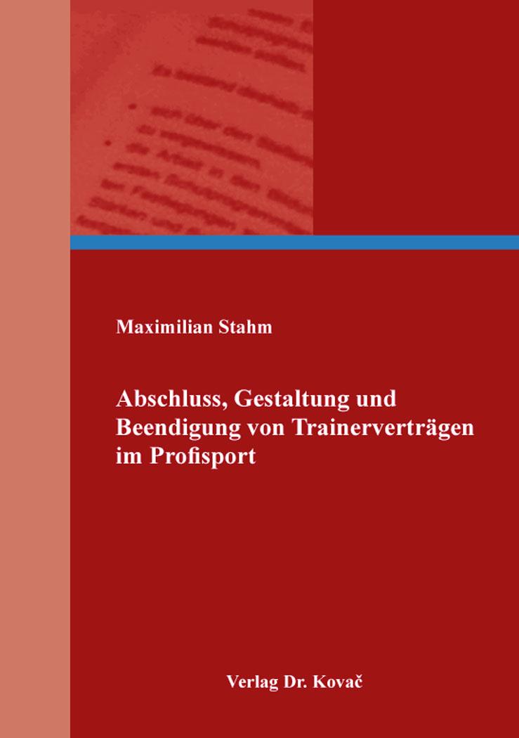 Cover: Abschluss, Gestaltung und Beendigung von Trainerverträgen im Profisport