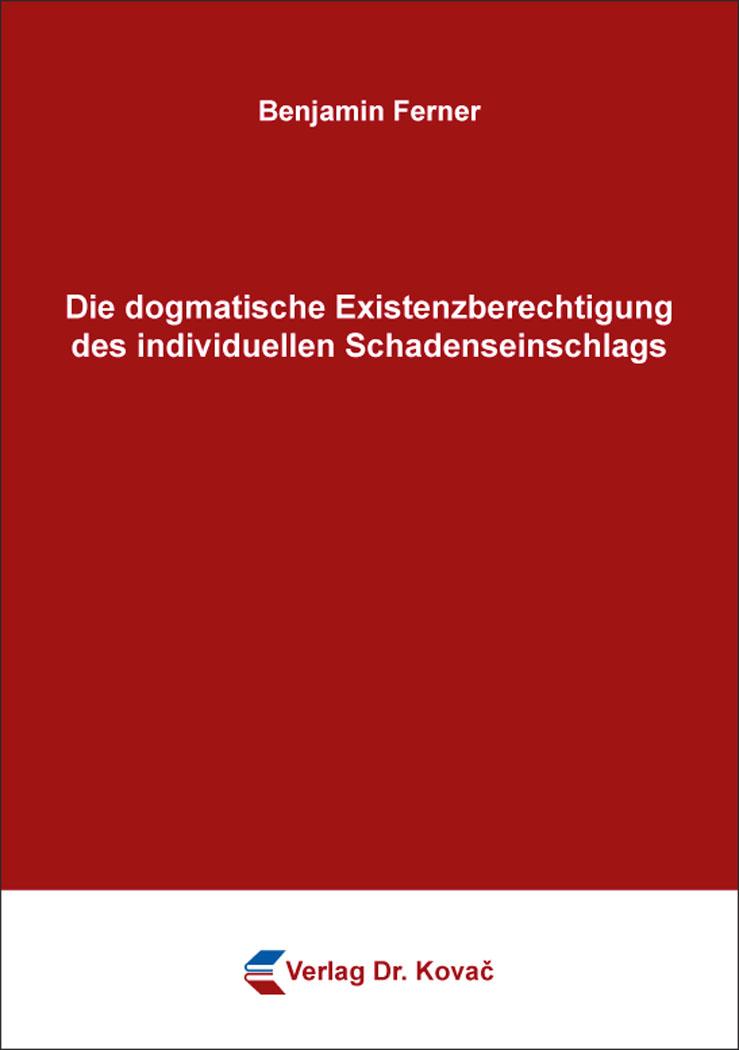 Cover: Die dogmatische Existenzberechtigung des individuellen Schadenseinschlags