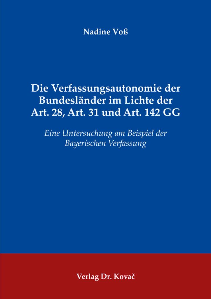 Cover: Die Verfassungsautonomie der Bundesländer imLichte der Art.28,Art.31 und Art.142GG