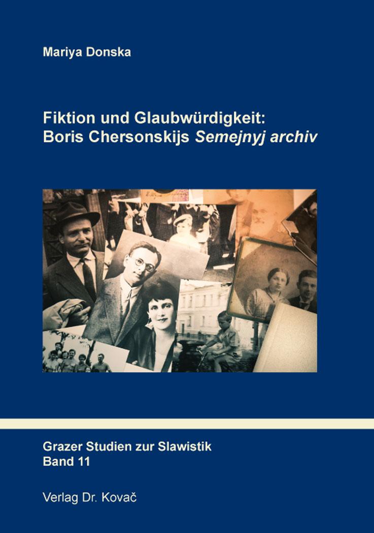 Cover: Fiktion und Glaubwürdigkeit: Boris Chersonskijs Semejnyj archiv