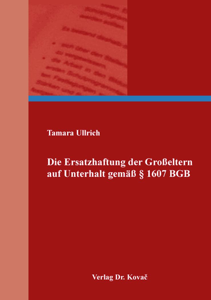Cover: Die Ersatzhaftung der Großeltern auf Unterhalt gemäß § 1607 BGB