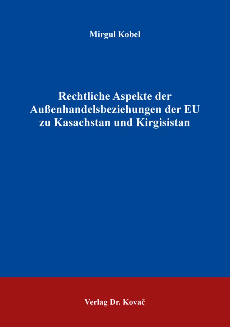 Cover: Rechtliche Aspekte der Außenhandelsbeziehungen der EU zu Kasachstan und Kirgisistan