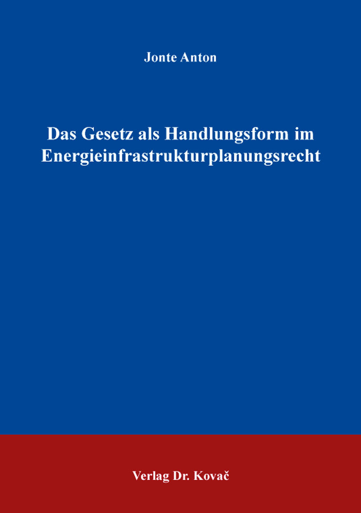 Cover: Das Gesetz als Handlungsform im Energieinfrastrukturplanungsrecht