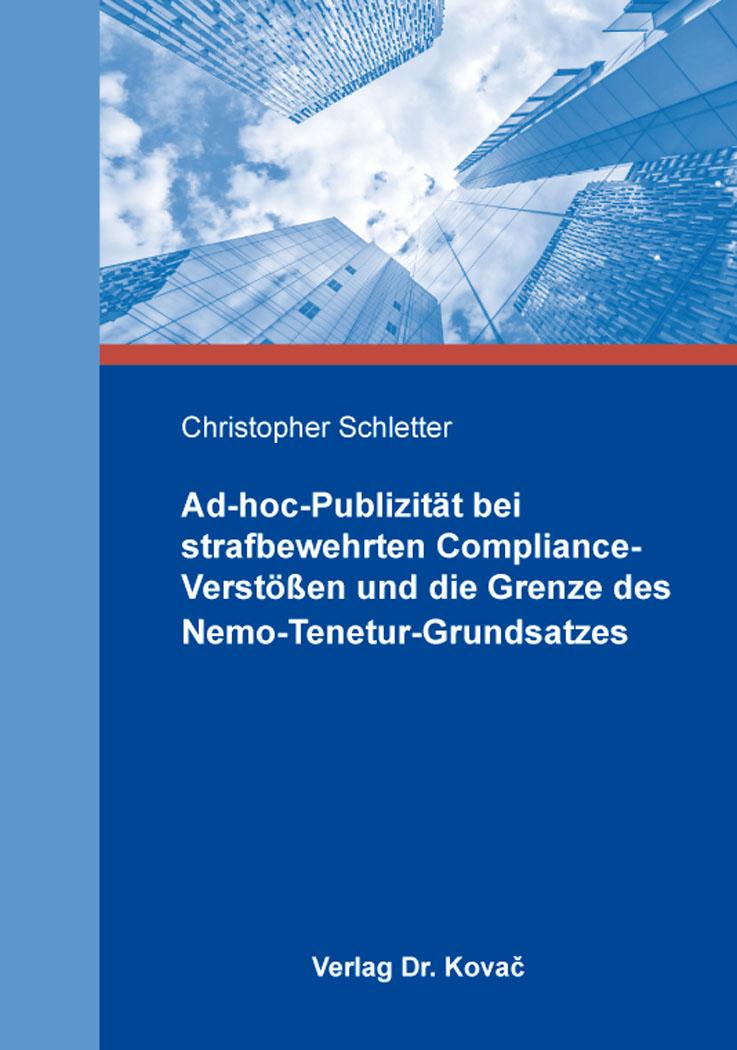 Cover: Ad-hoc-Publizität bei strafbewehrten Compliance-Verstößen und die Grenze des Nemo-Tenetur-Grundsatzes