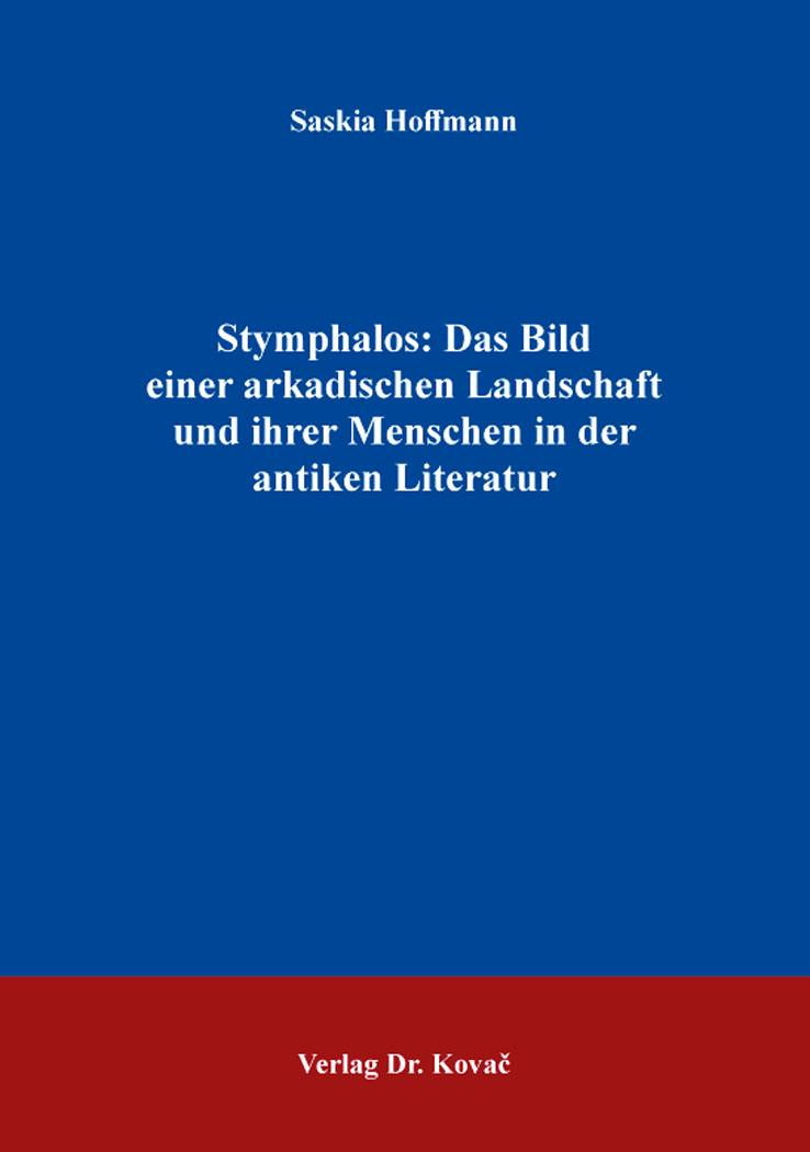 Cover: Stymphalos: Das Bild einer arkadischen Landschaft und ihrer Menschen in der antiken Literatur