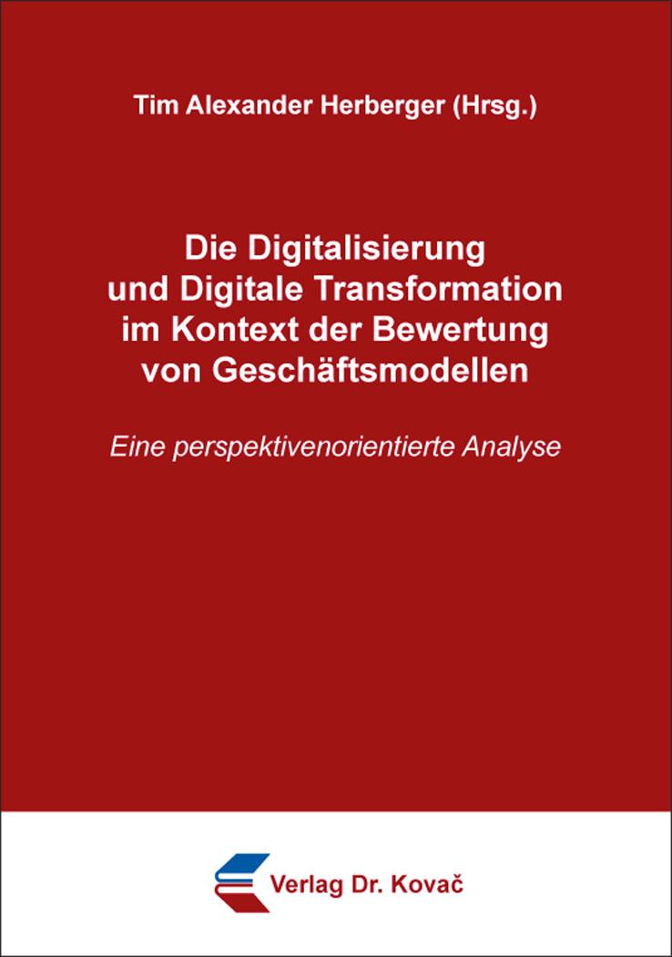 Cover: Die Digitalisierung und Digitale Transformation im Kontext der Bewertung von Geschäftsmodellen