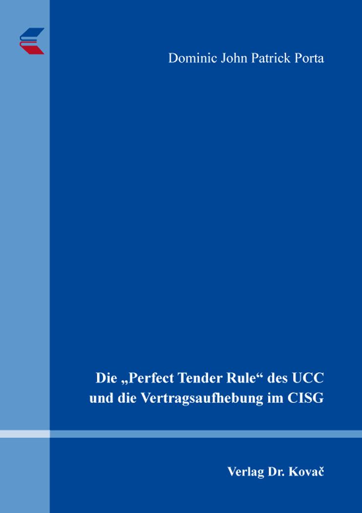 """Cover: Die """"Perfect Tender Rule"""" des UCC und die Vertragsaufhebung im CISG"""
