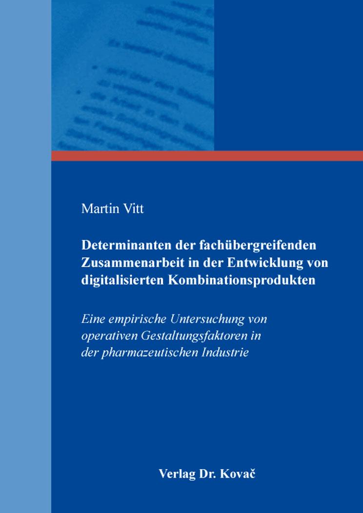 Cover: Determinanten der fachübergreifenden Zusammenarbeit in der Entwicklung von digitalisierten Kombinationsprodukten