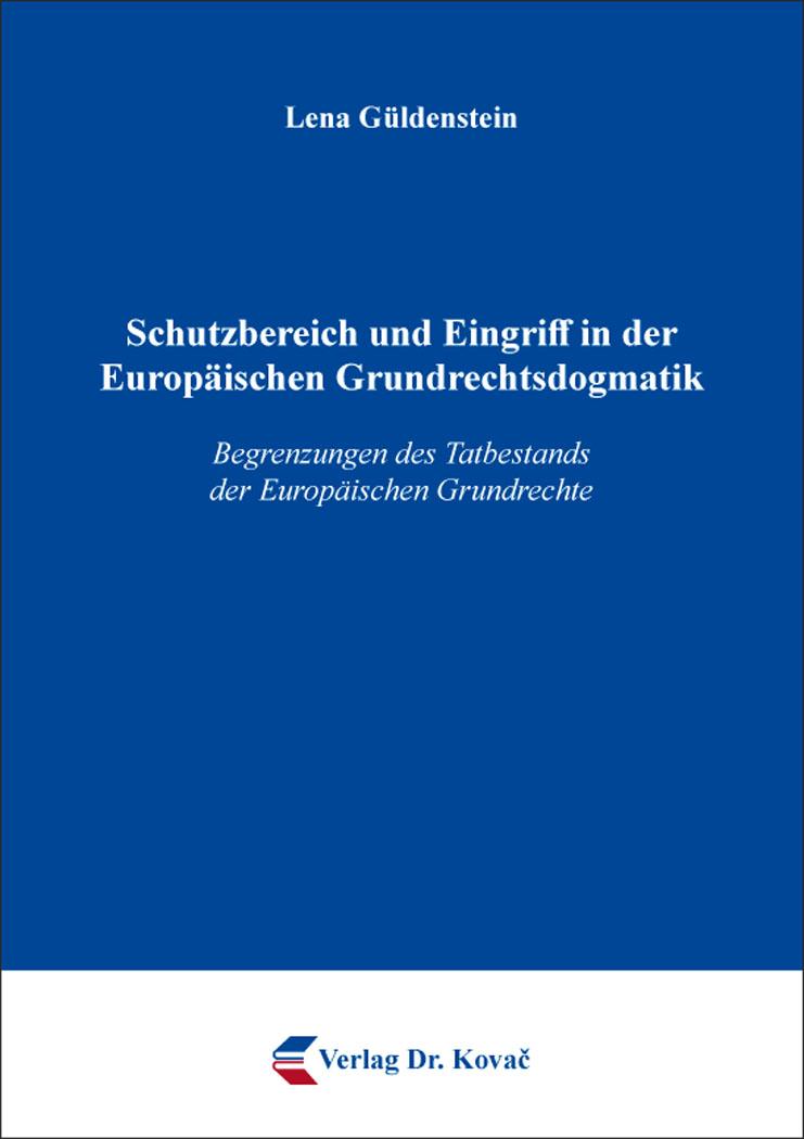 Cover: Schutzbereich und Eingriff in der Europäischen Grundrechtsdogmatik