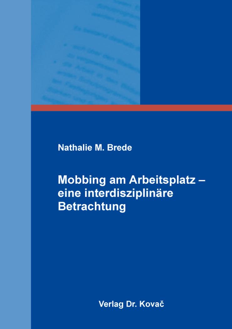 Cover: Mobbing am Arbeitsplatz – eine interdisziplinäre Betrachtung