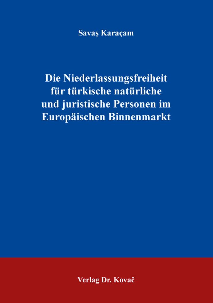Cover: Die Niederlassungsfreiheit für türkische natürliche und juristische Personen im Europäischen Binnenmarkt