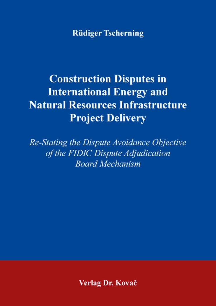 Cover: Construction Disputes in International Energy and Natural Resources Infrastructure Project Delivery